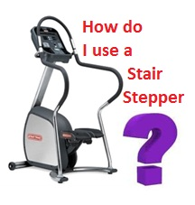 How do I use a stair stepper ? The lowdown on stair stepper exercise.